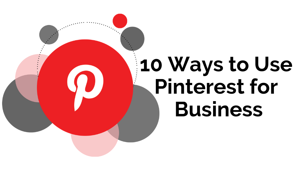 10 Ways to Use Pinterest for Business