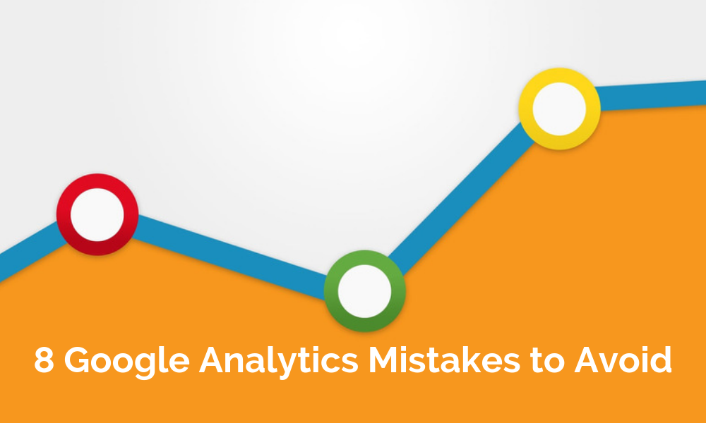 8 Google Analytics Mistakes to Avoid