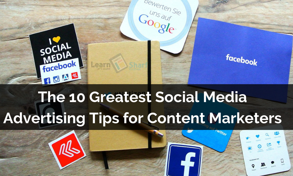 The 10 Greatest Social Media Advertising Tips for Content Marketers